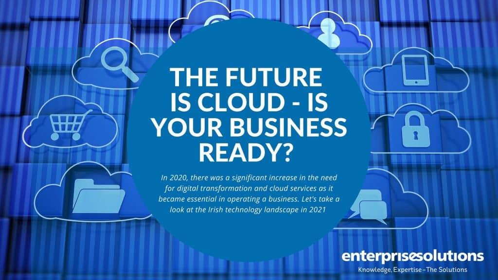 https://enterprise-solutions.ie/wp-content/uploads/2021/07/The-Future-Is-Cloud-1.jpg